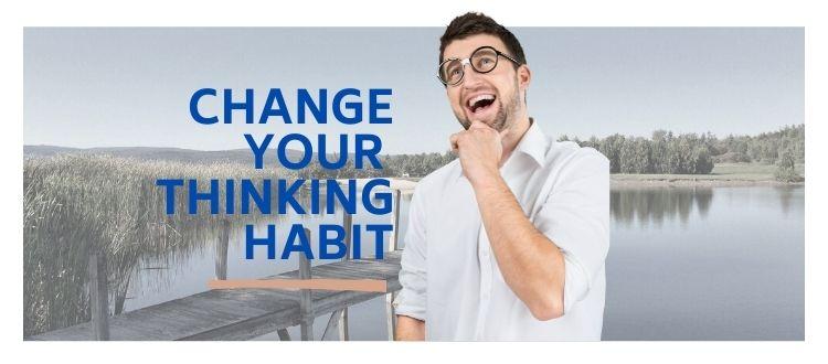 Change Your Thinking Habit